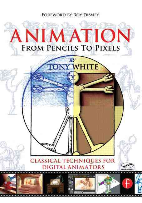 Animation from Pencils to Pixels By White, Tony