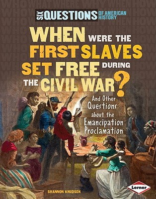 When Were the First Slaves Set Free During the Civil War? By Knudsen, Shannon