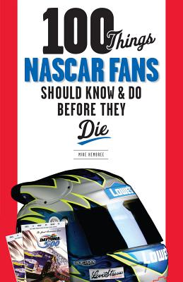 100 Things Nascar Fans Should Know & Do Before They Die By Hembree, Mike